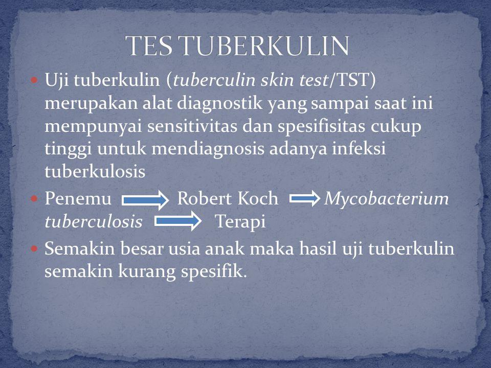 Uji tuberkulin (tuberculin skin test/TST) merupakan alat diagnostik yang sampai saat ini mempunyai sensitivitas dan spesifisitas cukup tinggi untuk mendiagnosis adanya infeksi tuberkulosis Penemu Robert KochMycobacterium tuberculosis Terapi Semakin besar usia anak maka hasil uji tuberkulin semakin kurang spesifik.