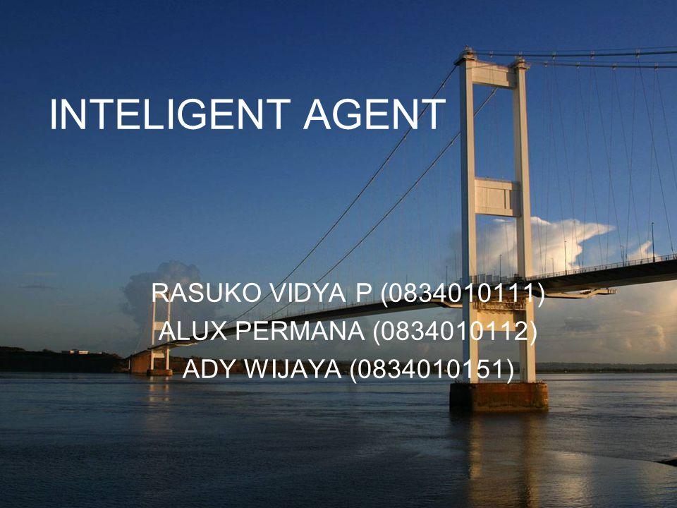 INTELIGENT AGENT RASUKO VIDYA P (0834010111) ALUX PERMANA (0834010112) ADY WIJAYA (0834010151)