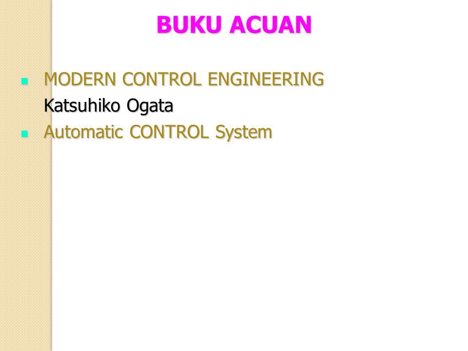 BUKU ACUAN MODERN CONTROL ENGINEERING MODERN CONTROL ENGINEERING Katsuhiko Ogata Katsuhiko Ogata Automatic CONTROL System Automatic CONTROL System