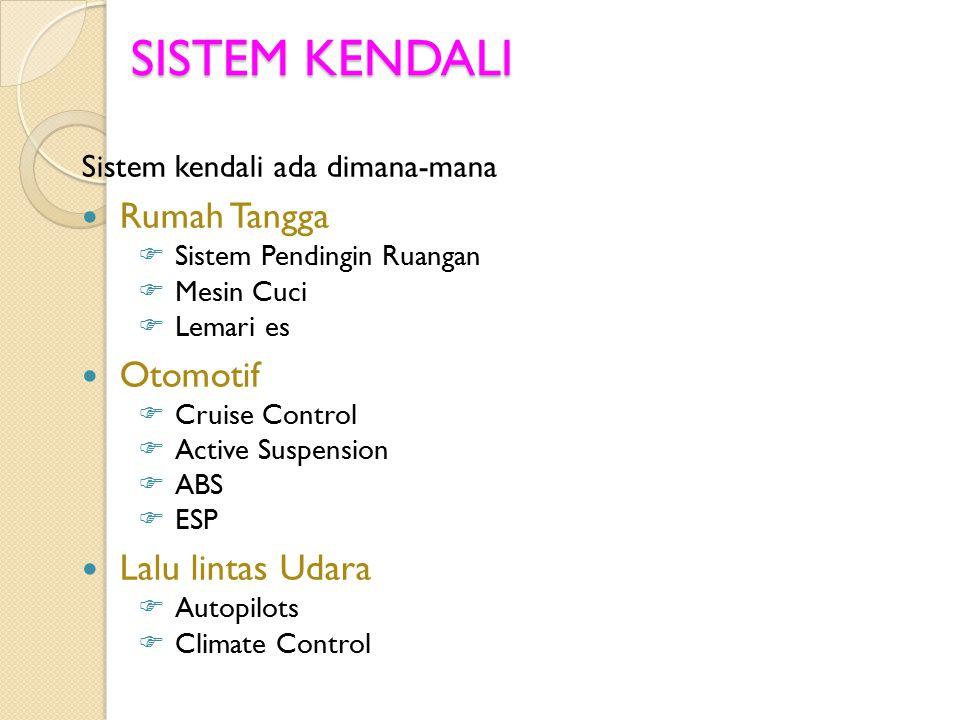 SISTEM KENDALI Sistem kendali ada dimana-mana Rumah Tangga  Sistem Pendingin Ruangan  Mesin Cuci  Lemari es Otomotif  Cruise Control  Active Susp