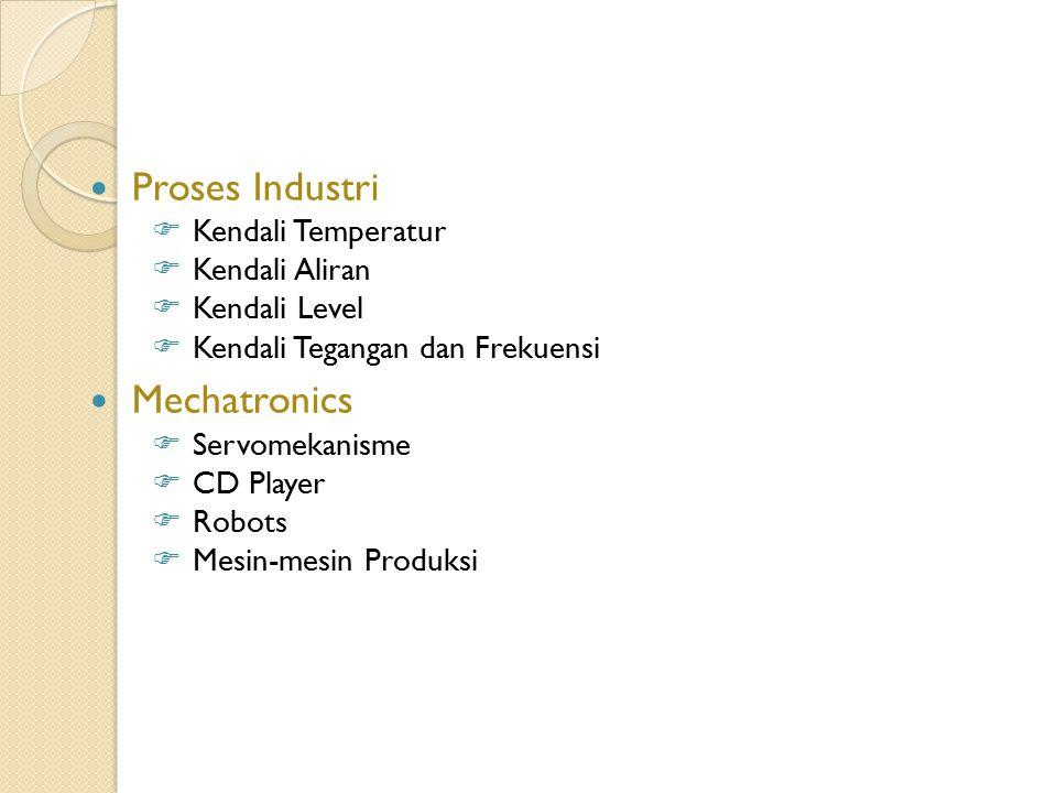 Proses Industri  Kendali Temperatur  Kendali Aliran  Kendali Level  Kendali Tegangan dan Frekuensi Mechatronics  Servomekanisme  CD Player  Rob