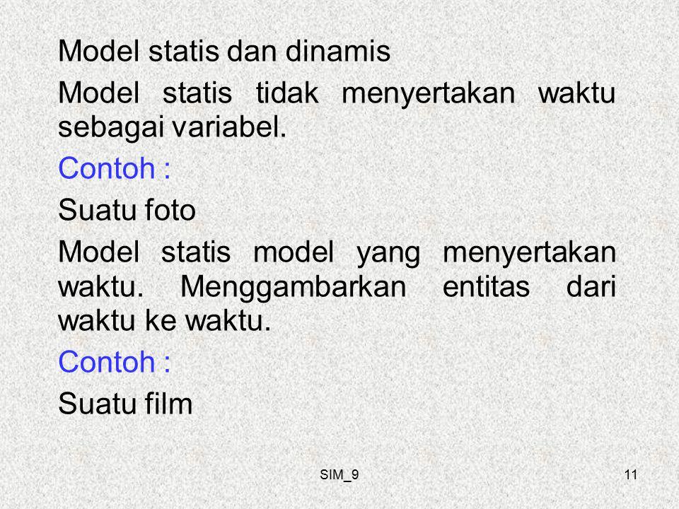 SIM_911 Model statis dan dinamis Model statis tidak menyertakan waktu sebagai variabel.