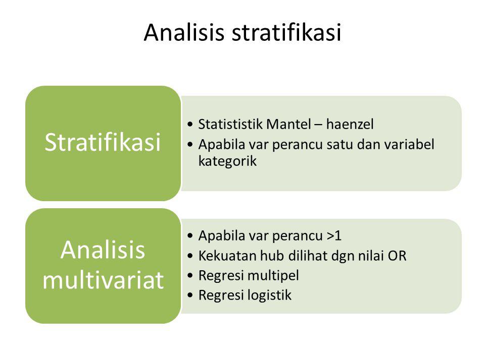 Analisis stratifikasi Statististik Mantel – haenzel Apabila var perancu satu dan variabel kategorik Stratifikasi Apabila var perancu >1 Kekuatan hub d