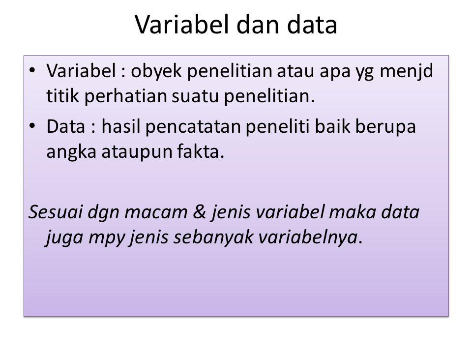 Variabel dan data Variabel : obyek penelitian atau apa yg menjd titik perhatian suatu penelitian. Data : hasil pencatatan peneliti baik berupa angka a