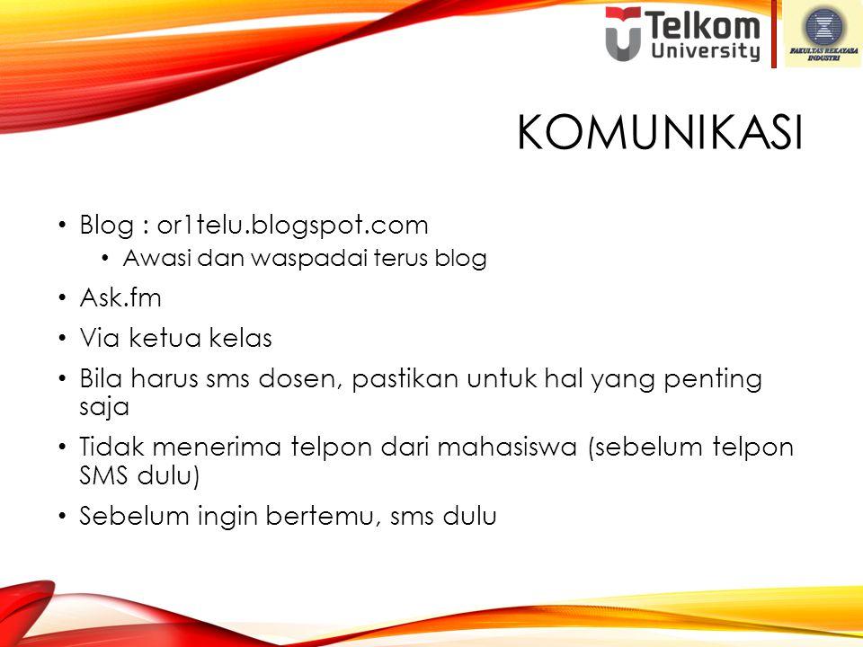 KOMUNIKASI Blog : or1telu.blogspot.com Awasi dan waspadai terus blog Ask.fm Via ketua kelas Bila harus sms dosen, pastikan untuk hal yang penting saja