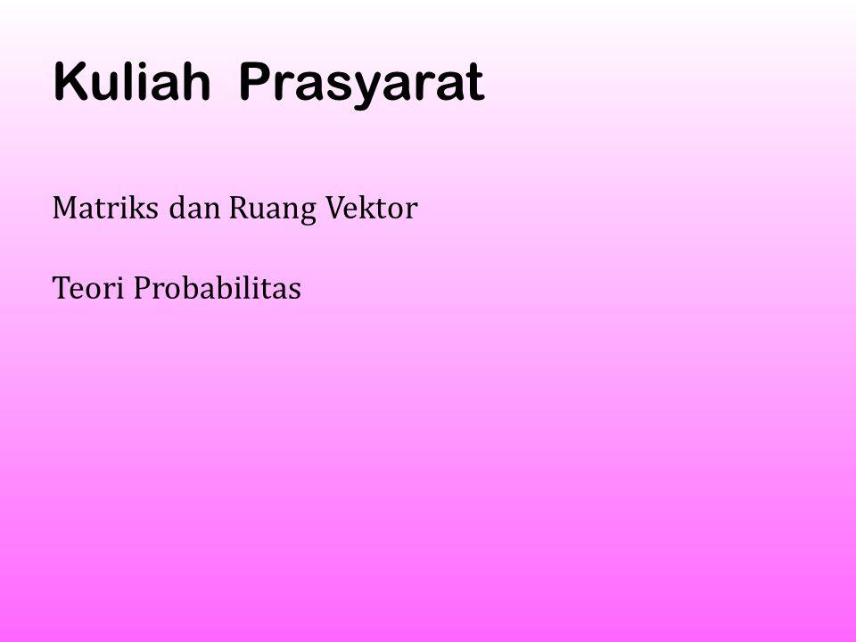 Kuliah Prasyarat Matriks dan Ruang Vektor Teori Probabilitas.