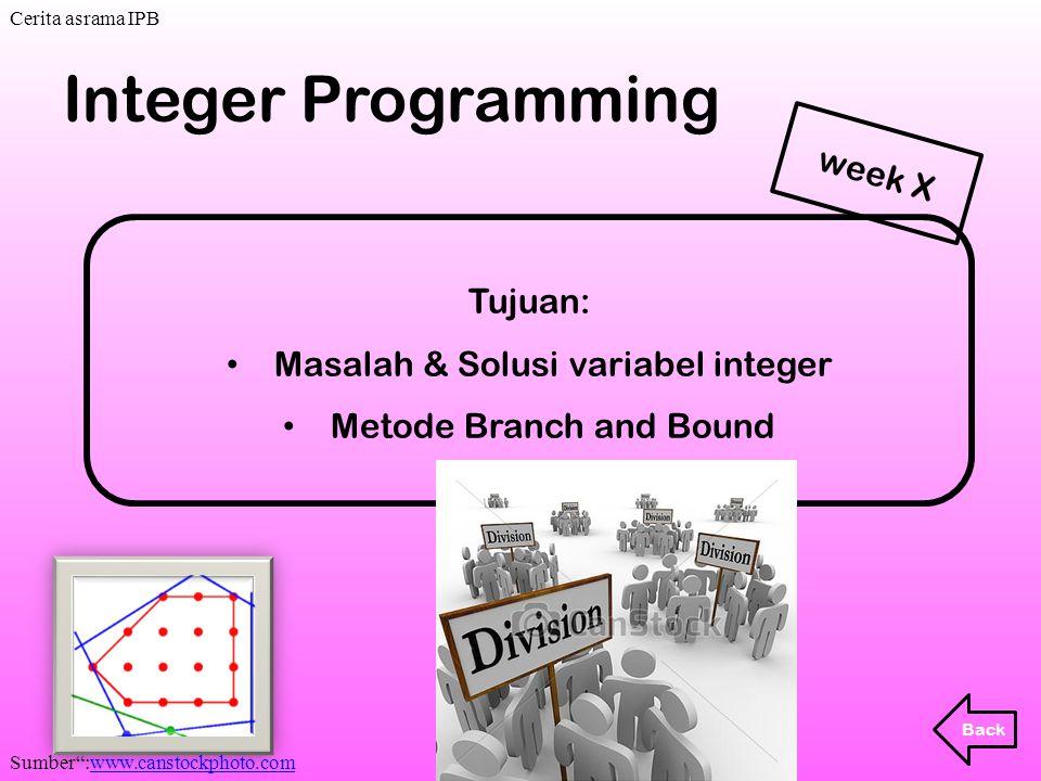 "Tujuan: Masalah & Solusi variabel integer Metode Branch and Bound Integer Programming Back week X. Cerita asrama IPB Sumber"":www.canstockphoto.comwww."
