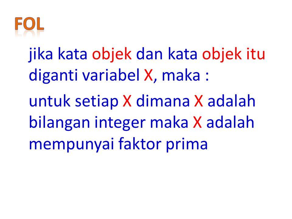 jika kata objek dan kata objek itu diganti variabel X, maka : untuk setiap X dimana X adalah bilangan integer maka X adalah mempunyai faktor prima