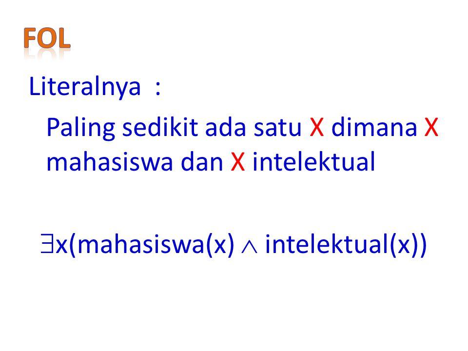 Literalnya : Paling sedikit ada satu X dimana X mahasiswa dan X intelektual  x(mahasiswa(x)  intelektual(x))