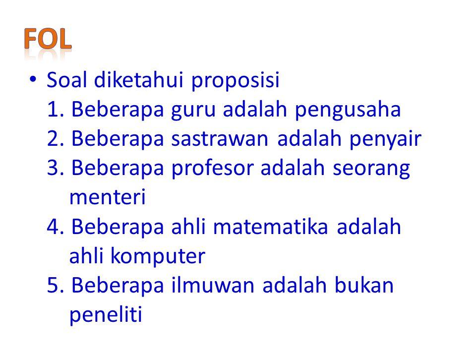 Soal diketahui proposisi 1. Beberapa guru adalah pengusaha 2. Beberapa sastrawan adalah penyair 3. Beberapa profesor adalah seorang menteri 4. Beberap