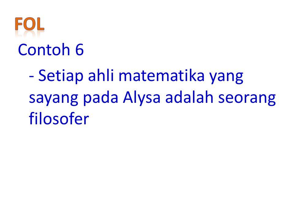 Contoh 6 - Setiap ahli matematika yang sayang pada Alysa adalah seorang filosofer