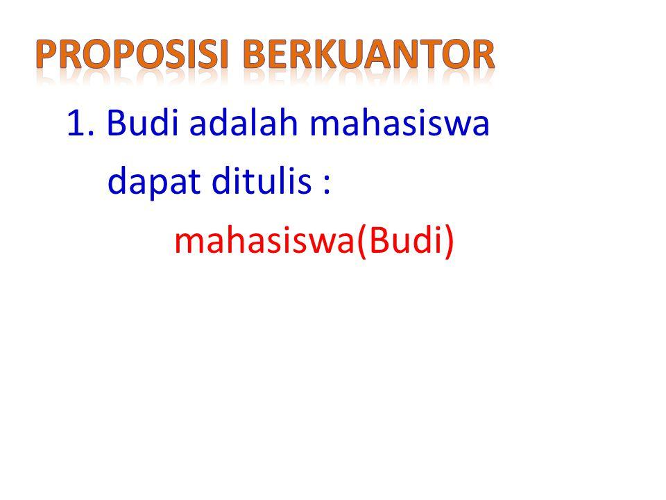 1. Budi adalah mahasiswa dapat ditulis : mahasiswa(Budi)