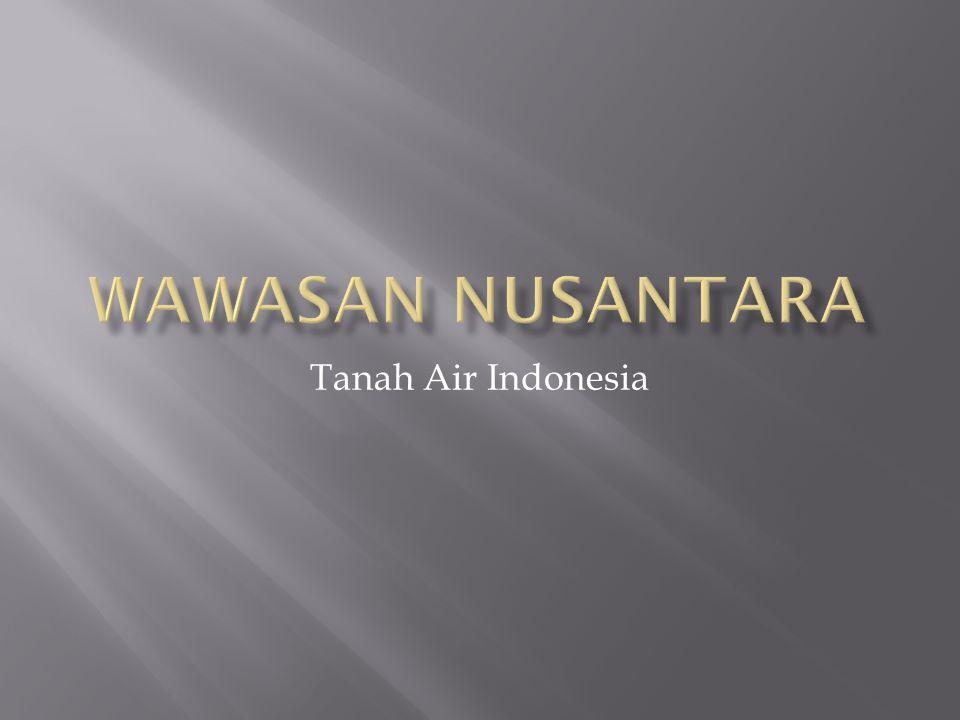 TANAH AIR INDONESIA Orang Indonesia menyebut negrinya sebagai Tanah-Air, dan Tanah-Air juga disebut sebagai Tanah-Tumpah Darah.