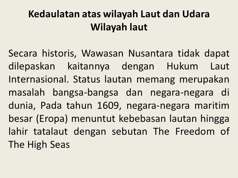 Kedaulatan atas wilayah Laut dan Udara Wilayah laut Secara historis, Wawasan Nusantara tidak dapat dilepaskan kaitannya dengan Hukum Laut Internasiona