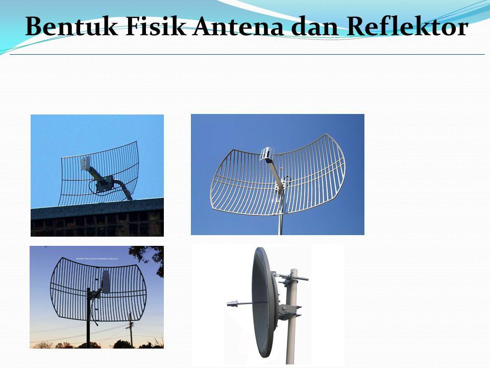 Bentuk Fisik Antena dan Reflektor