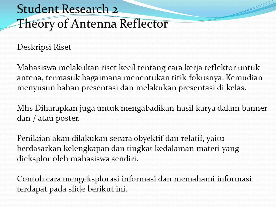 Student Research 2 Theory of Antenna Reflector Deskripsi Riset Mahasiswa melakukan riset kecil tentang cara kerja reflektor untuk antena, termasuk bagaimana menentukan titik fokusnya.
