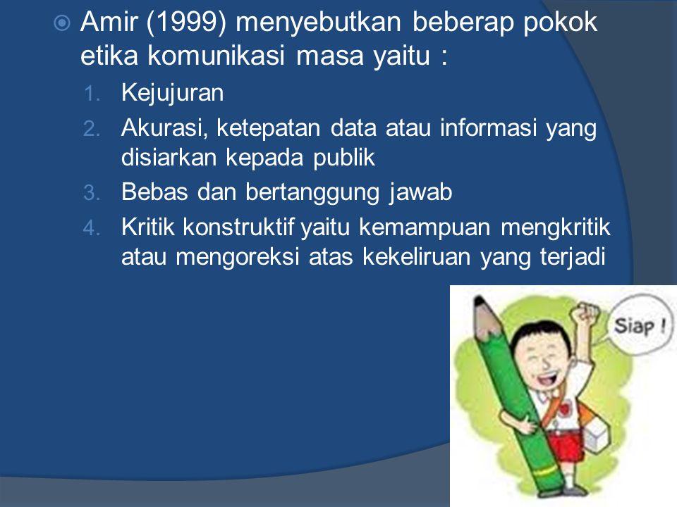  Amir (1999) menyebutkan beberap pokok etika komunikasi masa yaitu : 1. Kejujuran 2. Akurasi, ketepatan data atau informasi yang disiarkan kepada pub