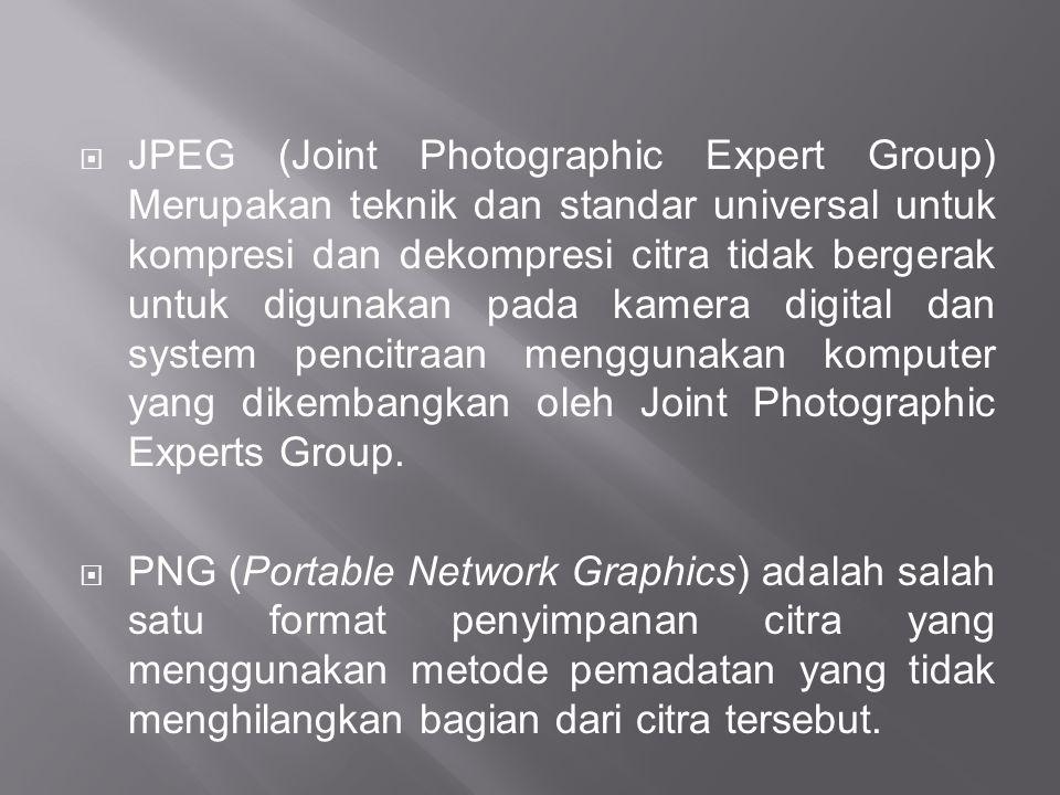  JPEG (Joint Photographic Expert Group) Merupakan teknik dan standar universal untuk kompresi dan dekompresi citra tidak bergerak untuk digunakan pad