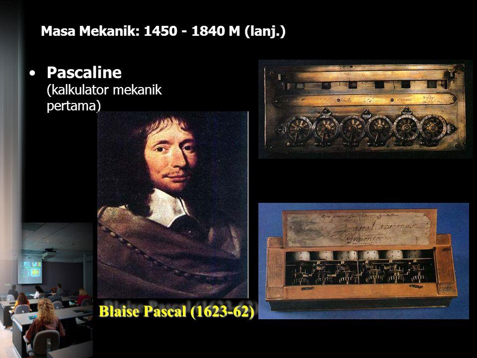 Masa Mekanik: 1450 - 1840 M (lanj.) Pascaline (kalkulator mekanik pertama) Blaise Pascal (1623-62)