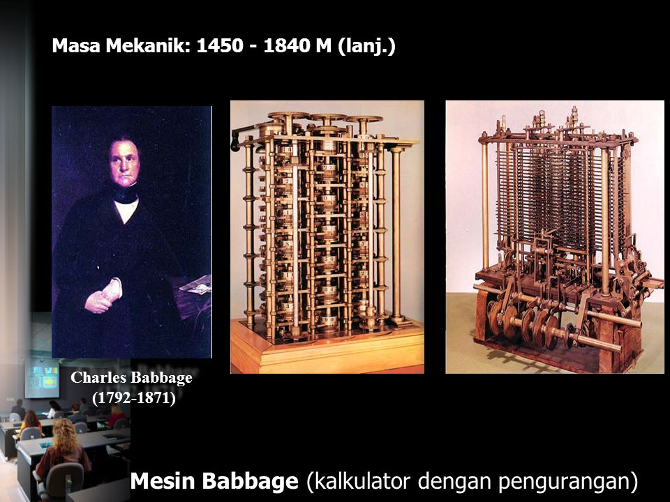 Masa Mekanik: 1450 - 1840 M (lanj.) Mesin Babbage (kalkulator dengan pengurangan) Charles Babbage (1792-1871) Charles Babbage (1792-1871)