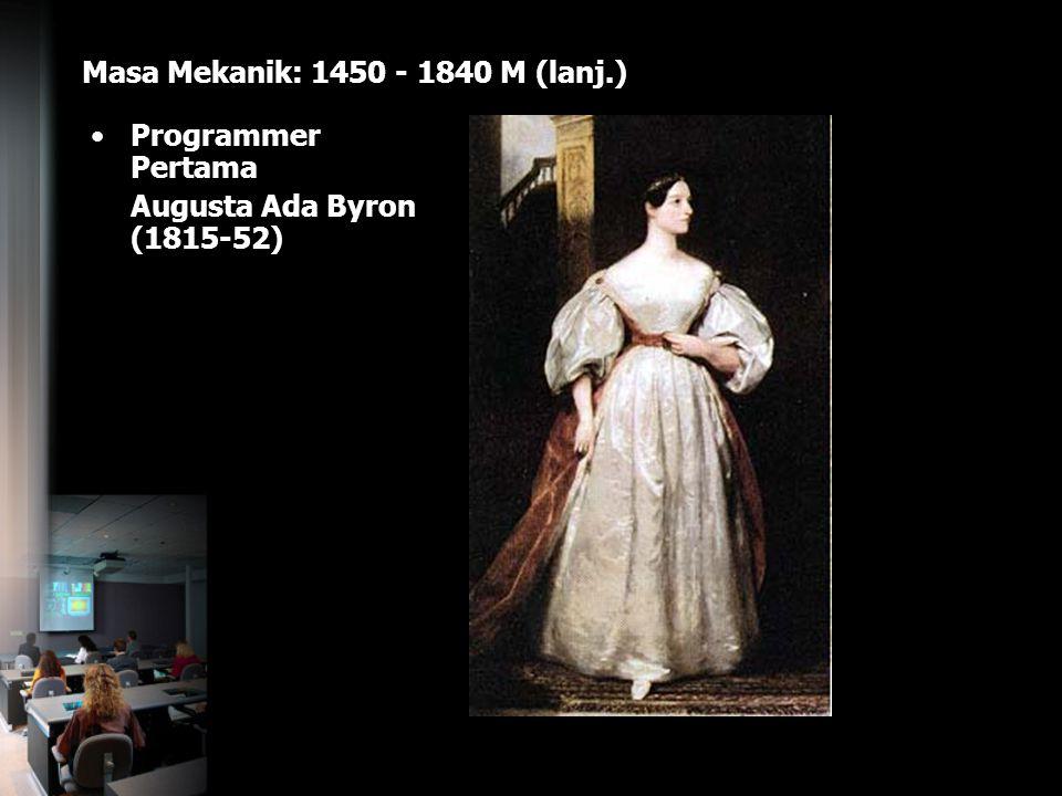 Masa Mekanik: 1450 - 1840 M (lanj.) Programmer Pertama Augusta Ada Byron (1815-52)