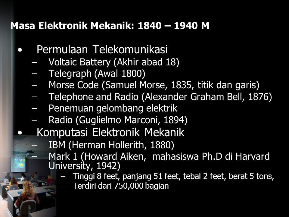 Masa Elektronik Mekanik: 1840 – 1940 M Permulaan Telekomunikasi –Voltaic Battery (Akhir abad 18) –Telegraph (Awal 1800) –Morse Code (Samuel Morse, 183