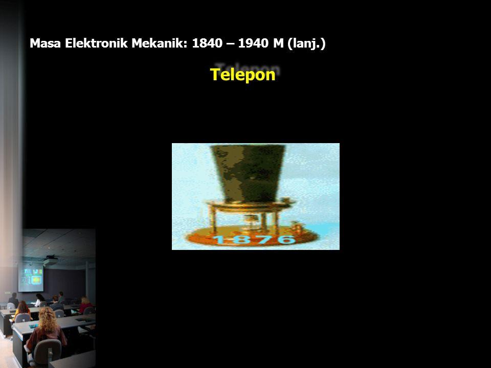 Masa Elektronik Mekanik: 1840 – 1940 M (lanj.) Telepon