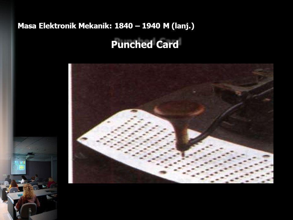 Masa Elektronik Mekanik: 1840 – 1940 M (lanj.) Punched Card