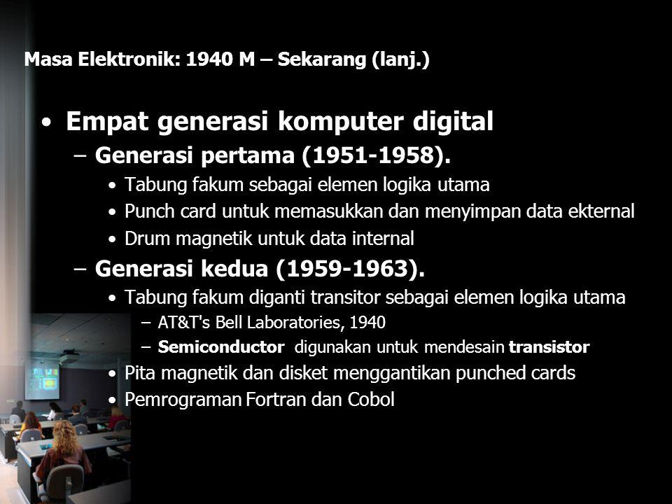 Masa Elektronik: 1940 M – Sekarang (lanj.) Empat generasi komputer digital –Generasi pertama (1951-1958). Tabung fakum sebagai elemen logika utama Pun