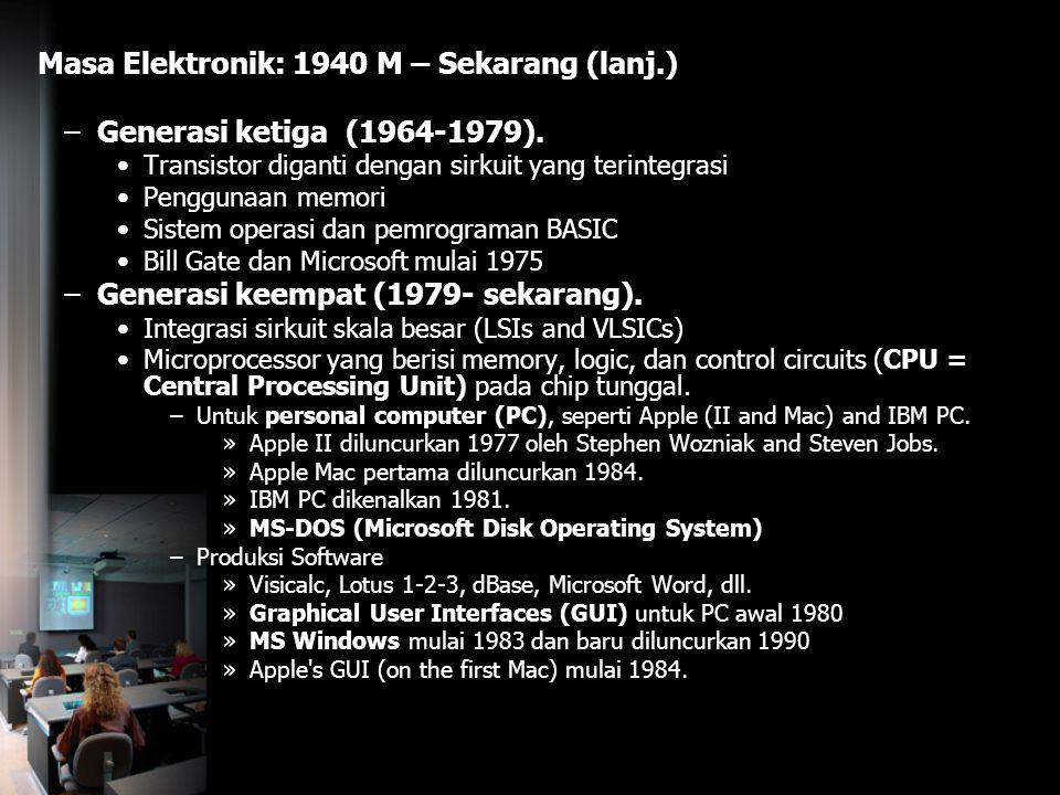 Masa Elektronik: 1940 M – Sekarang (lanj.) –Generasi ketiga (1964-1979). Transistor diganti dengan sirkuit yang terintegrasi Penggunaan memori Sistem