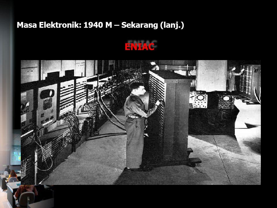 Masa Elektronik: 1940 M – Sekarang (lanj.) ENIAC