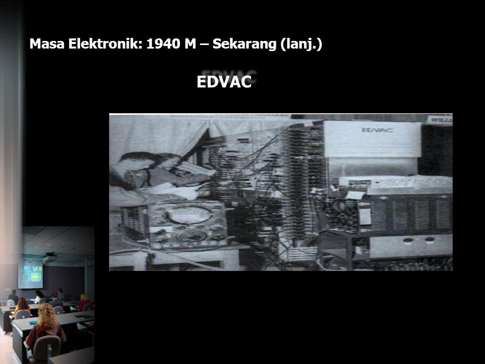 Masa Elektronik: 1940 M – Sekarang (lanj.) EDVAC