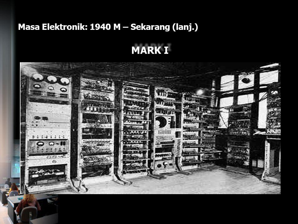 Masa Elektronik: 1940 M – Sekarang (lanj.) MARK I