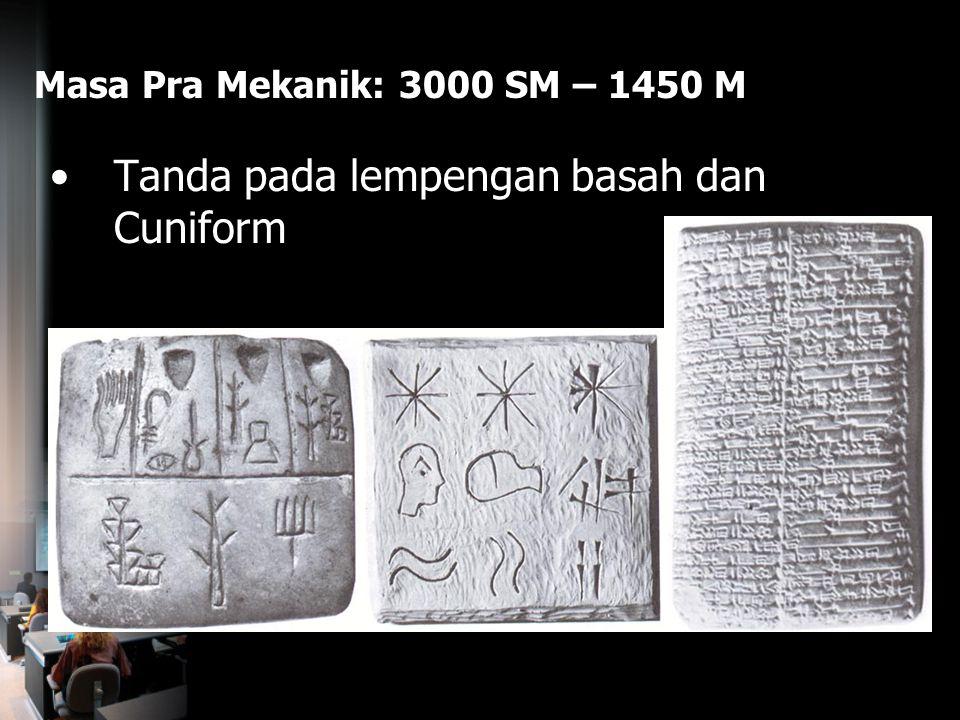 Masa Pra Mekanik: 3000 SM – 1450 M Tanda pada lempengan basah dan Cuniform