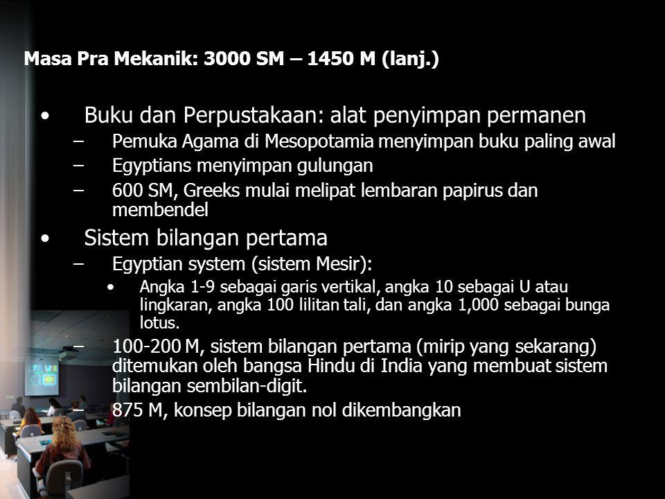Masa Pra Mekanik: 3000 SM – 1450 M (lanj.) Buku dan Perpustakaan: alat penyimpan permanen –Pemuka Agama di Mesopotamia menyimpan buku paling awal –Egy