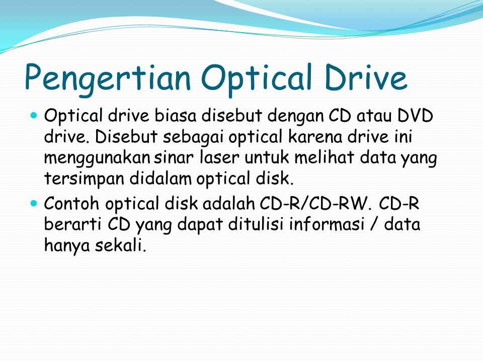 Pengertian Optical Drive Optical drive biasa disebut dengan CD atau DVD drive.