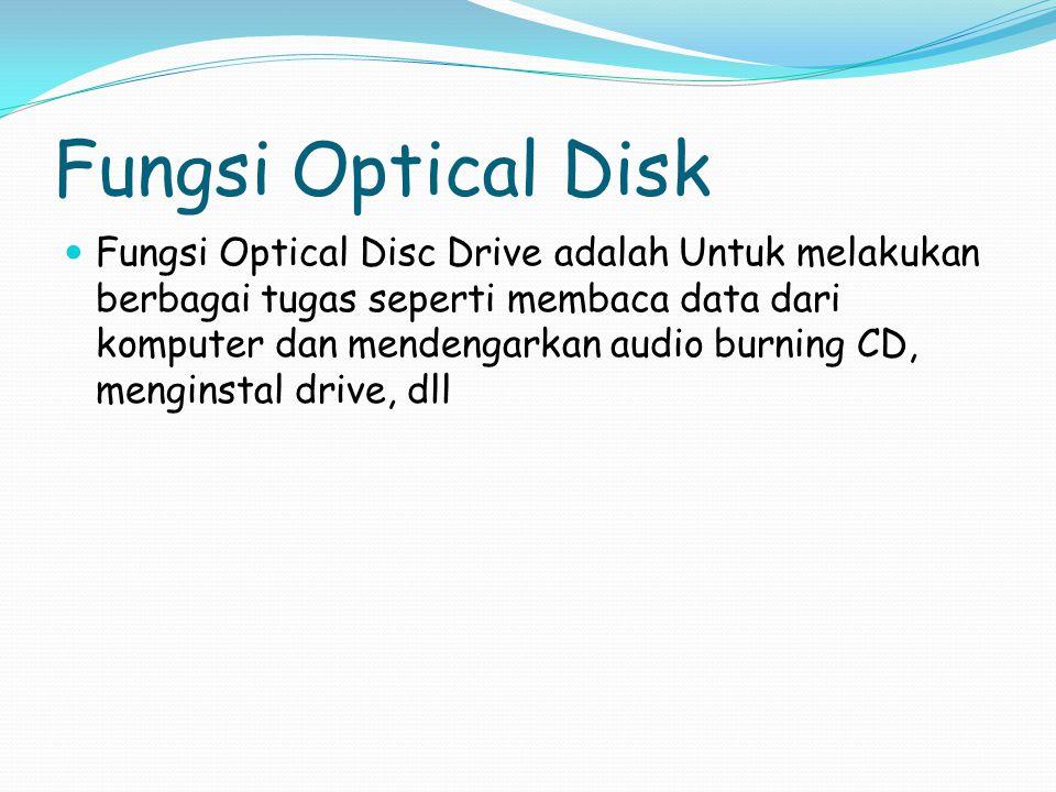 Fungsi Optical Disk Fungsi Optical Disc Drive adalah Untuk melakukan berbagai tugas seperti membaca data dari komputer dan mendengarkan audio burning CD, menginstal drive, dll