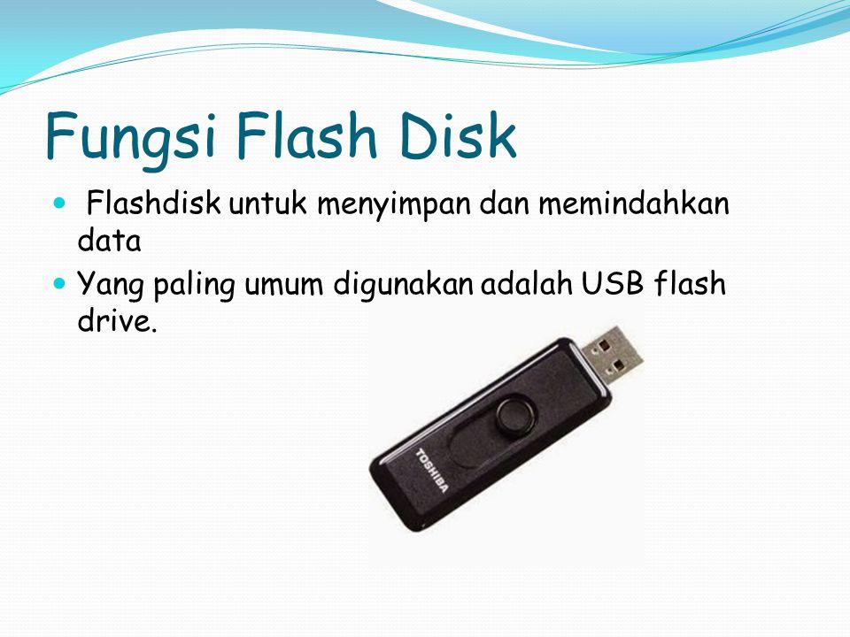 Fungsi Flash Disk Flashdisk untuk menyimpan dan memindahkan data Yang paling umum digunakan adalah USB flash drive.