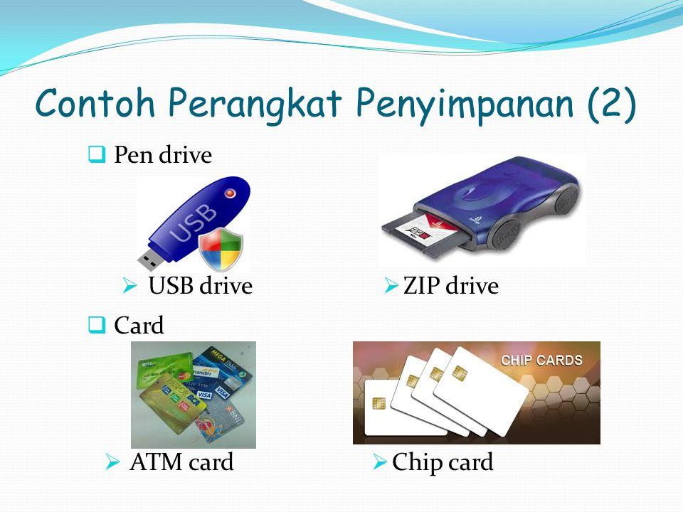 Contoh Perangkat Penyimpanan (2)  Pen drive  USB drive  ZIP drive  Card  ATM card  Chip card