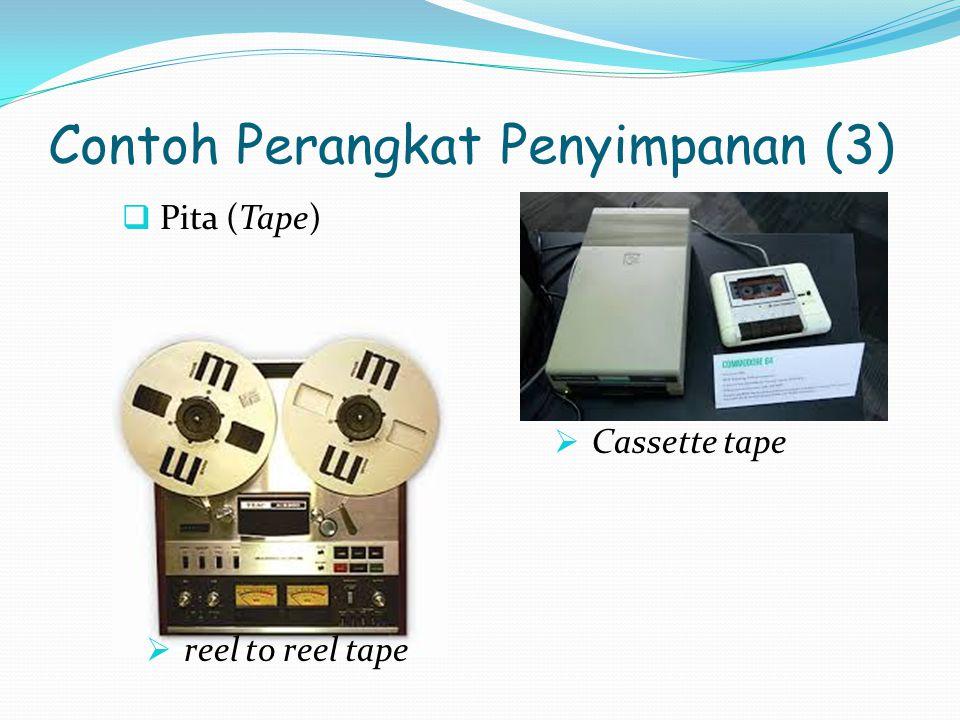 Contoh Perangkat Penyimpanan (3)  Pita (Tape)  Cassette tape  reel to reel tape