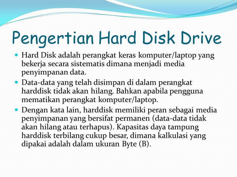 Pengertian Hard Disk Drive Hard Disk adalah perangkat keras komputer/laptop yang bekerja secara sistematis dimana menjadi media penyimpanan data.