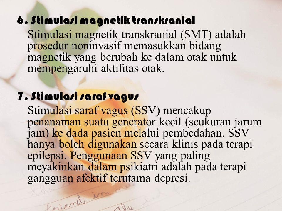 6. Stimulasi magnetik transkranial Stimulasi magnetik transkranial (SMT) adalah prosedur noninvasif memasukkan bidang magnetik yang berubah ke dalam o