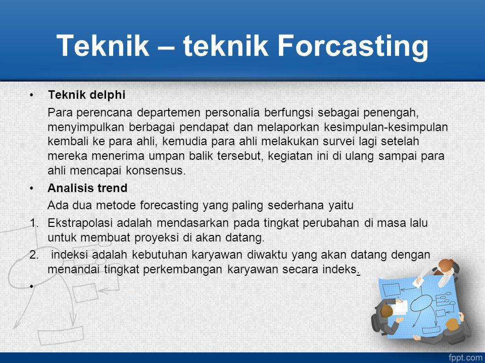 Teknik – teknik Forcasting Teknik delphi Para perencana departemen personalia berfungsi sebagai penengah, menyimpulkan berbagai pendapat dan melaporka