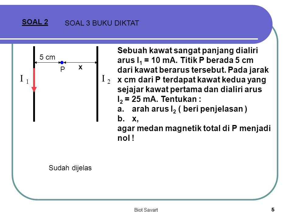 Biot Savart16 SOAL 7 Solenoida sangat panjang berukuran 26 lilitan /cm dialiri arus 0,2 A.
