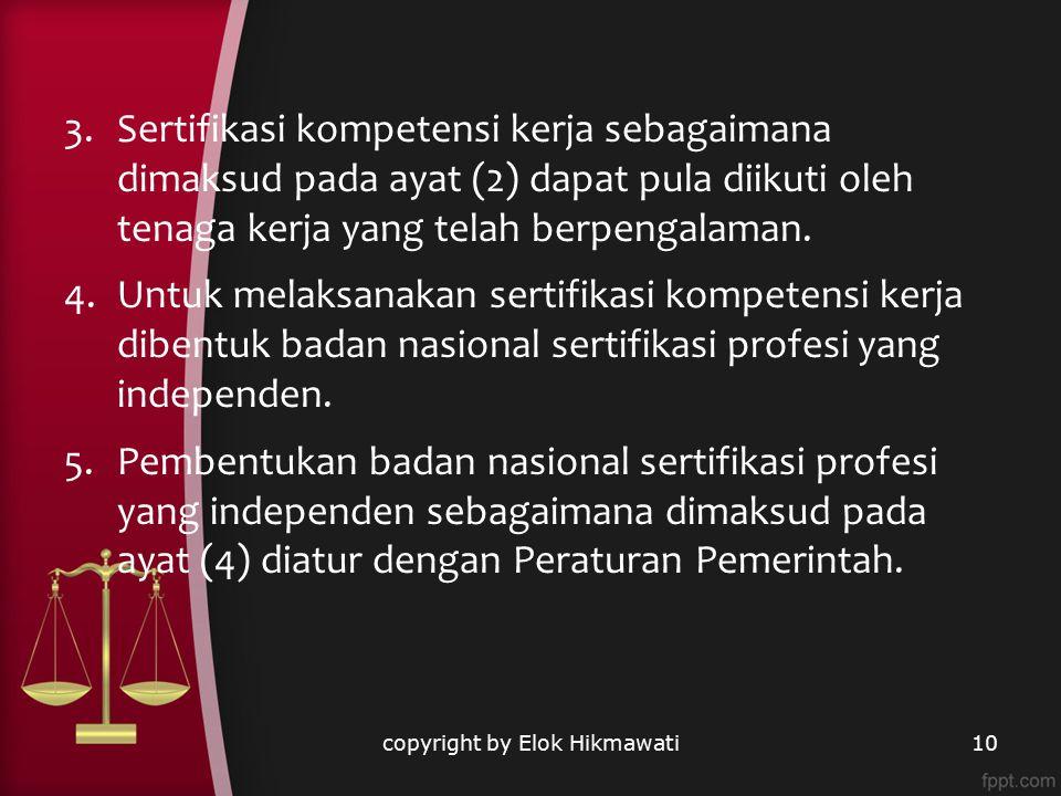 copyright by Elok Hikmawati10 3.Sertifikasi kompetensi kerja sebagaimana dimaksud pada ayat (2) dapat pula diikuti oleh tenaga kerja yang telah berpen