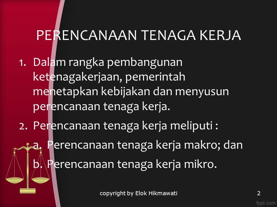 PERENCANAAN TENAGA KERJA copyright by Elok Hikmawati2 1.Dalam rangka pembangunan ketenagakerjaan, pemerintah menetapkan kebijakan dan menyusun perenca