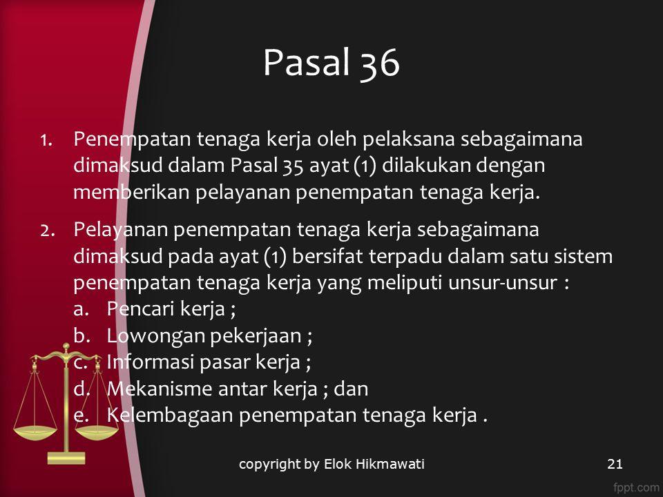Pasal 36 copyright by Elok Hikmawati21 1.Penempatan tenaga kerja oleh pelaksana sebagaimana dimaksud dalam Pasal 35 ayat (1) dilakukan dengan memberik