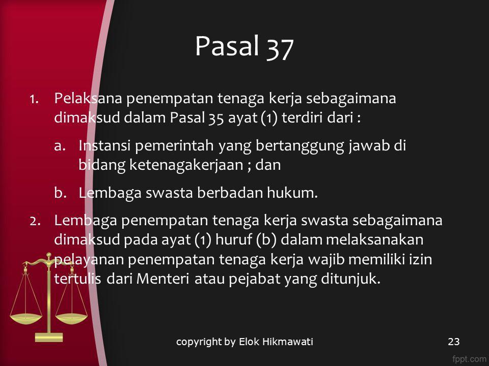Pasal 37 copyright by Elok Hikmawati23 1.Pelaksana penempatan tenaga kerja sebagaimana dimaksud dalam Pasal 35 ayat (1) terdiri dari : a.Instansi peme