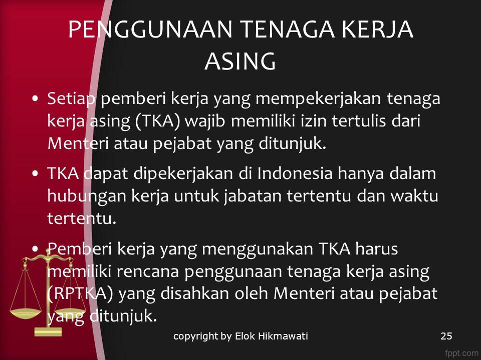 PENGGUNAAN TENAGA KERJA ASING Setiap pemberi kerja yang mempekerjakan tenaga kerja asing (TKA) wajib memiliki izin tertulis dari Menteri atau pejabat