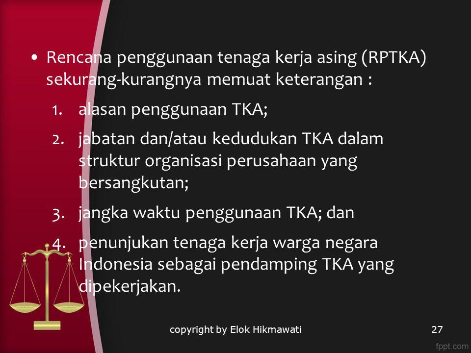Rencana penggunaan tenaga kerja asing (RPTKA) sekurang-kurangnya memuat keterangan : 1.alasan penggunaan TKA; 2.jabatan dan/atau kedudukan TKA dalam s